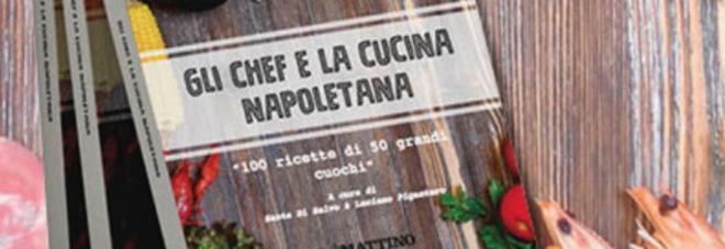 Gli chef e la cucina napoletana, le cento ricette dei maestri napoletani da oggi in edicola con il Mattino