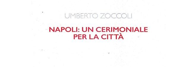 «Napoli: un cerimoniale per la città», il libro di Zoccoli a San Domenico Maggiore