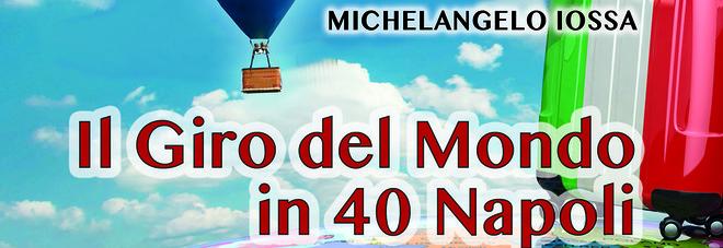 «Il giro del mondo in 40 Napoli», alla scoperta della cugine di Partenope con Michelangelo Iossa
