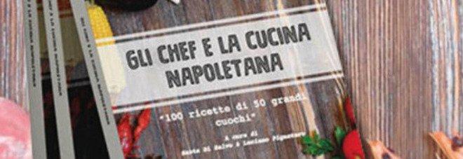 Gli chef e la cucina napoletana, le cento ricette dei maestri napoletani tornano in edicola con il Mattino