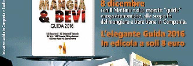 Mangia&Bevi, il top a tavola: in edicola l'8 dicembre la Guida enogastronomica del Mattino