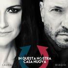 Laura Pausini e Biagio Antonacci lanciano il nuovo singolo «In questa nostra casa nuova»